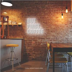 But First, Coffee LED Neon Sign Pure White